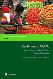 Challenges of Cafta: Maximizing the Benefits for Central America ebook by Jaramillo, C. Felipe