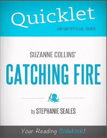 Quicklet on Suzanne Collins' Catching Fire (CliffNotes-like Book Summary  and Analysis)