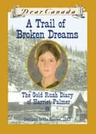 Dear Canada: A Trail of Broken Dreams ebook by Barbara Haworth-Attard