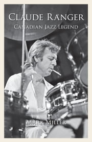 Claude Ranger - Canadian Jazz Legend ebook by Mark Miller