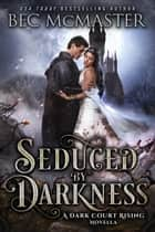 Seduced By Darkness - Fae fantasy romance ebook by Bec McMaster