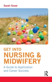 Get into Nursing & Midwifery - A Guide to Application and Career Success ebook by Sarah Snow