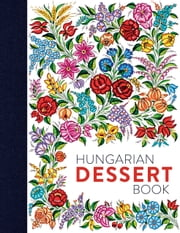 Hungarian Dessert Book ebook by Tamás Bereznay