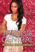 Rumor Central ebook by ReShonda Tate Billingsley