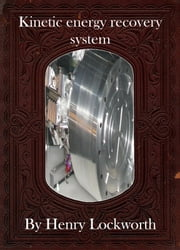 Kinetic energy recovery system ebook by Henry Lockworth,Lucy Mcgreggor,John Hawk