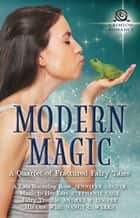 Modern Magic - A Quartet of Fractured Fairy Tales ebook by Jennifer DeCuir, Andrea R Cooper, Nancy C Weeks,...