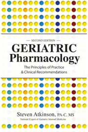 Geriatric Pharmacology - The Principles of Practice & Clinical Recommendation, Second Edition ebook by Steven Atkinson