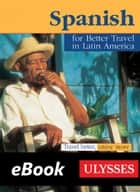 Spanish for Better Travel in Latin America ebook by Collective
