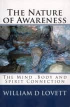 The Nature of Awareness ebook by William D Lovett