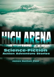 High Arena(and Buttercup's Run) - Science-Fiction Action Adventure Stories ebook by James Nathan Post