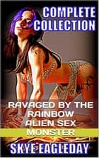 Ravaged By The Rainbow Alien Sex Monster ebook by Skye Eagleday