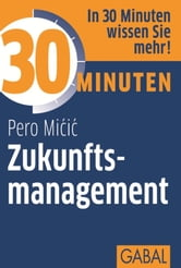 30 Minuten Zukunftsmanagement ebook by Pero Micic