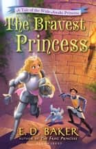 The Bravest Princess ebook by E. D. Baker
