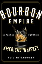 Bourbon Empire, The Past and Future of America's Whiskey