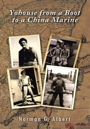 Yohouse from a Boot to a China Marine ebook by Norman G. Albert