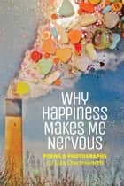 Why Happiness Makes Me Nervous ebook by Liza Charlesworth