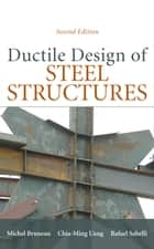 Ductile Design of Steel Structures, 2nd Edition ebook by Michel Bruneau, Chia-Ming Uang, Rafael Sabelli