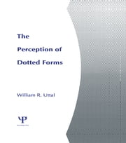 The Perception of Dotted Forms ebook by William R. Uttal
