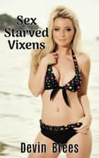 Sex Starved Vixens ebook by Devin Brees