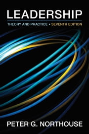 Leadership - Theory and Practice ebook by Dr. Peter G. Northouse