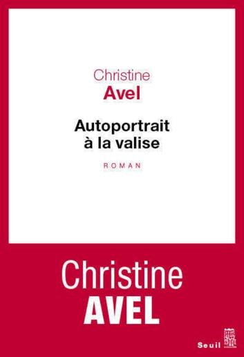Autoportrait à la valise eBook by Christine Avel