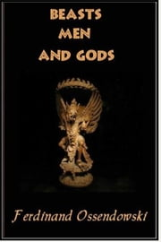 Beasts, Men, and Gods ebook by Ferdinand Ossendowski