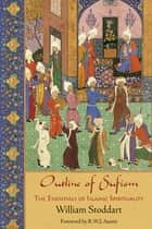 Outline of Sufism - The Essentials of Islamic Spirituality ebook by William Stoddart, R. W. J. Austin