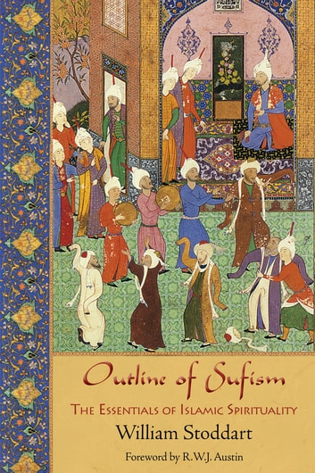 Outline of Sufism - The Essentials of Islamic Spirituality eBook by William Stoddart