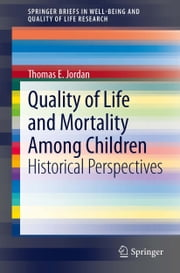 Quality of Life and Mortality Among Children - Historical Perspectives ebook by Thomas E. Jordan