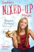 Sophie's Mixed-Up Magic: Wishful Thinking - Book 1 ebook by Amanda Ashby