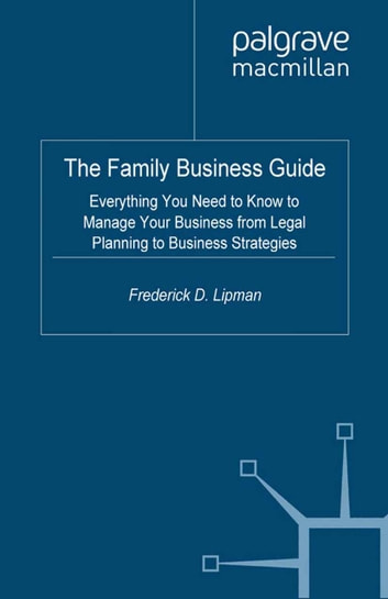 The Family Business Guide - Everything You Need to Know to Manage Your Business from Legal Planning to Business Strategies ebook by F. Lipman