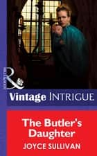 The Butler's Daughter (Mills & Boon Intrigue) (The Collingwood Heirs, Book 1) eBook by Joyce Sullivan