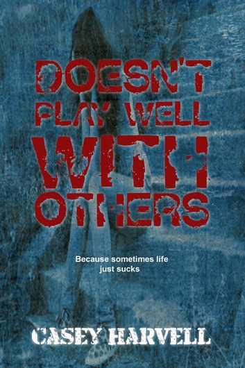 Doesn't Play Well With Others ebook by Casey Harvell