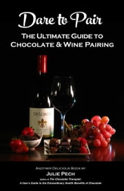 Dare to Pair: The Ultimate Guide to Chocolate & Wine Pairing ebook by Julie Pech