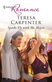 Sparks Fly with Mr. Mayor ebook by Teresa Carpenter