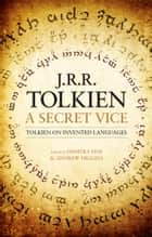 A Secret Vice: Tolkien on Invented Languages ebook by J. R. R. Tolkien, Dimitra Fimi, Andrew Higgins