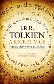 A Secret Vice: Tolkien on Invented Languages ebook by J. R. R. Tolkien,Dimitra Fimi,Andrew Higgins