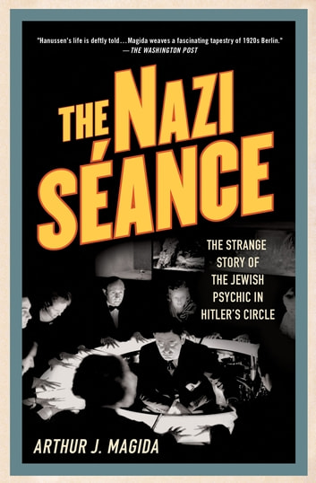 The Nazi Séance - The Strange Story of the Jewish Psychic in Hitler's Circle ekitaplar by Arthur J. Magida