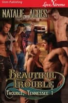 Beautiful Trouble ebook by Natalie Acres