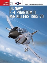 US Navy F-4 Phantom II MiG Killers 1965-70 ebook by Jim Laurier,Brad Elward