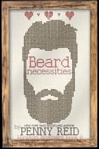 Beard Necessities ebook by Penny Reid