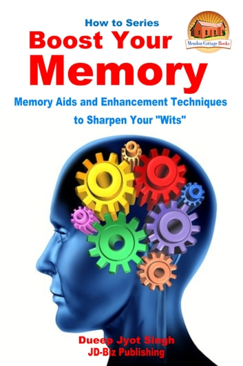 "Boost Your Memory: Memory Aids and Enhancement Techniques to Sharpen Your ""Wits"" ebook by Dueep Jyot Singh"