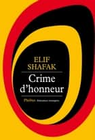 Crime d'honneur ebook by Elif Shafak