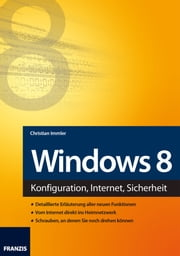 Windows 8 - Konfiguration, Internet, Sicherheit ebook by Christian Immler