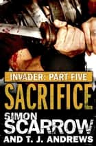 Invader: Sacrifice (5 in the Invader Novella Series) ebook by Simon Scarrow, T. J. Andrews