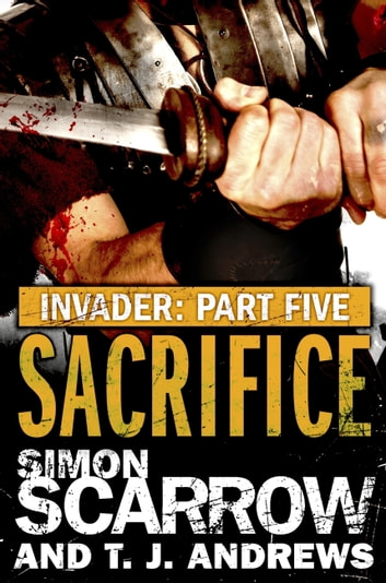 Invader: Sacrifice (5 in the Invader Novella Series) ebook by Simon Scarrow,T. J. Andrews