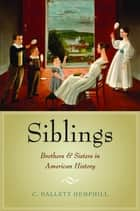 Siblings - Brothers and Sisters in American History ebook by