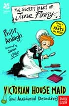 National Trust: The Secret Diary of Jane Pinny, a Victorian House Maid ebook by Philip Ardagh, Jamie Littler