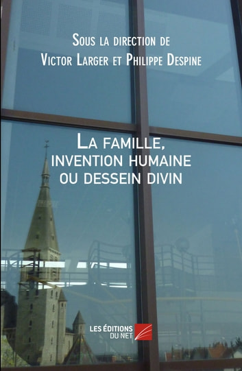La famille, invention humaine ou dessein divin ebook by Victor Larger,Philippe Despine