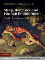 Sleep, Romance and Human Embodiment - Vitality from Spenser to Milton ebook by Garrett A. Sullivan, Jr